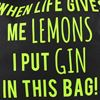 When Life Gives Me Lemons I put Gin in this bag.