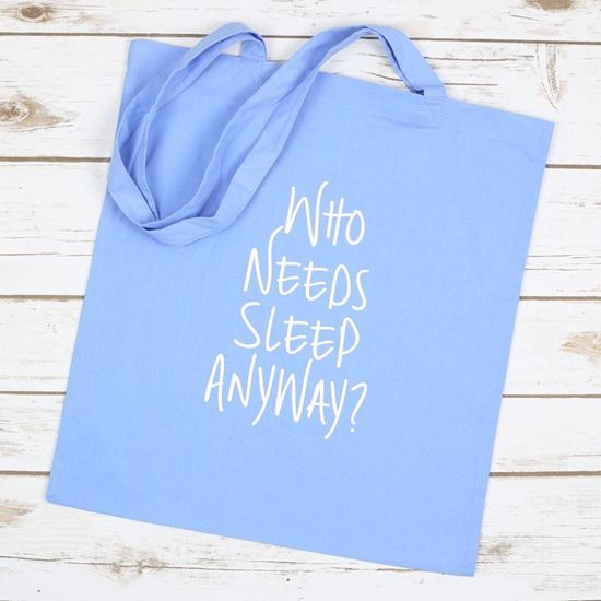 Picture of Who Needs Sleep Anyway Tote Bag